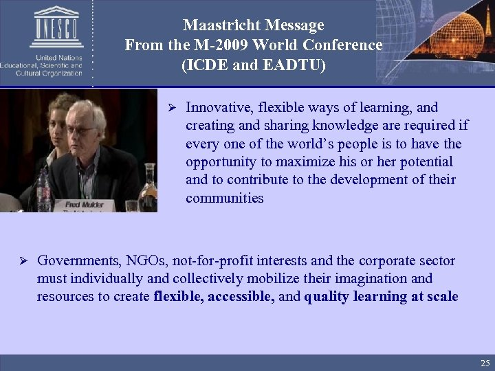 Maastricht Message From the M-2009 World Conference (ICDE and EADTU) Ø Innovative, flexible ways