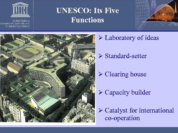 UNESCO: Its Five Functions Ø Laboratory of ideas Ø Standard-setter Ø Clearing house Ø