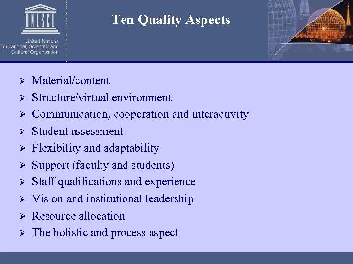 Ten Quality Aspects Ø Ø Ø Ø Ø Material/content Structure/virtual environment Communication, cooperation and