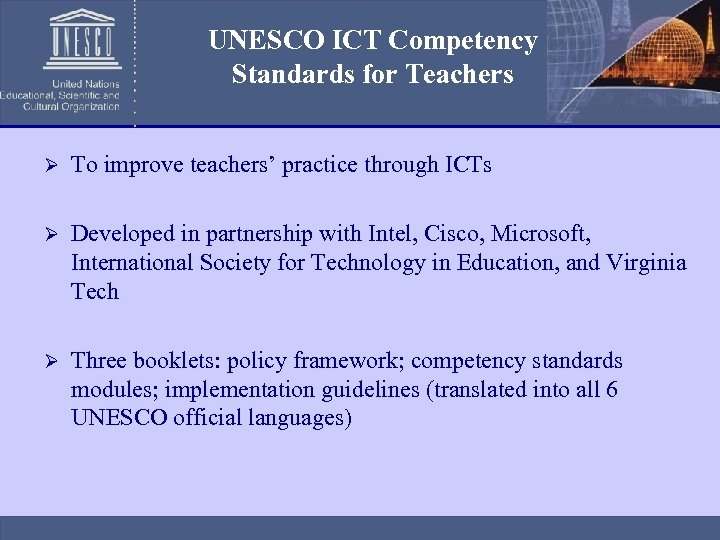 UNESCO ICT Competency Standards for Teachers Ø To improve teachers' practice through ICTs Ø