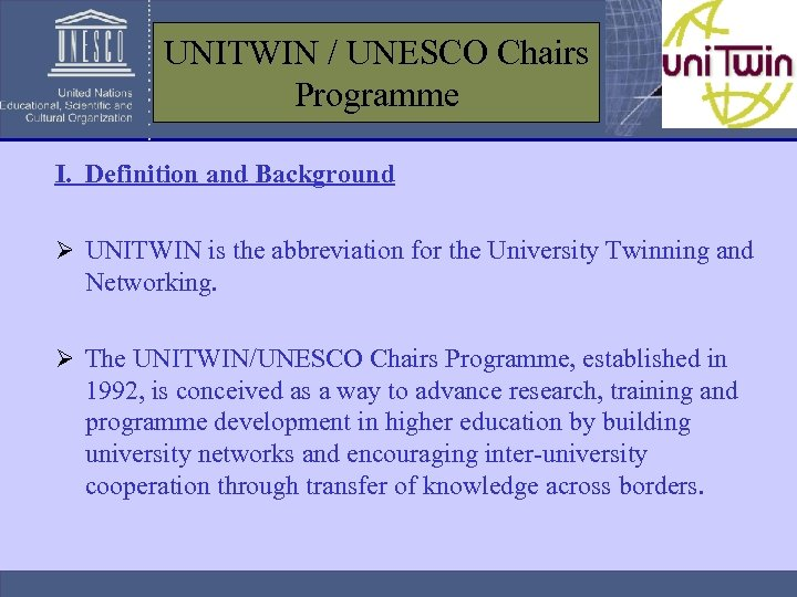 UNITWIN / UNESCO Chairs Programme I. Definition and Background Ø UNITWIN is the abbreviation