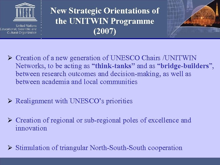 New Strategic Orientations of the UNITWIN Programme (2007) Ø Creation of a new generation