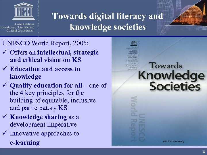 Towards digital literacy and knowledge societies UNESCO World Report, 2005: ü Offers an intellectual,