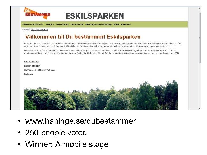 • www. haninge. se/dubestammer • 250 people voted • Winner: A mobile stage