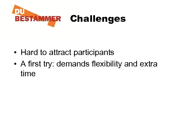 Challenges • Hard to attract participants • A first try: demands flexibility and extra