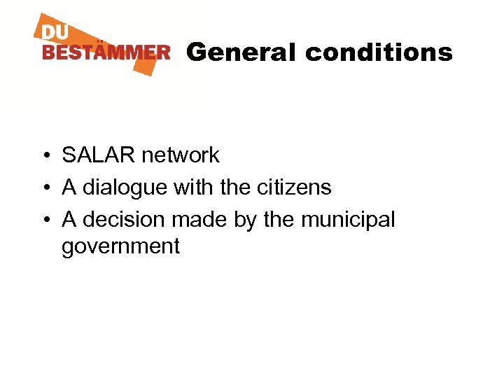 General conditions • SALAR network • A dialogue with the citizens • A decision