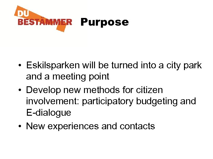 Purpose • Eskilsparken will be turned into a city park and a meeting point
