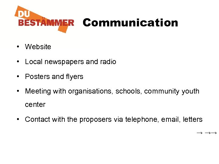 Communication • Website • Local newspapers and radio • Posters and flyers • Meeting