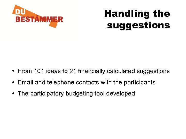 Handling the suggestions • From 101 ideas to 21 financially calculated suggestions • Email