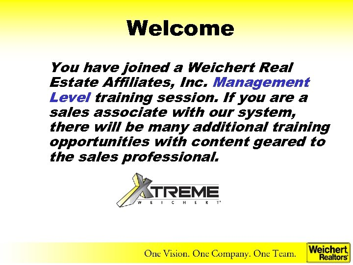 Welcome You have joined a Weichert Real Estate Affiliates, Inc. Management Level training session.