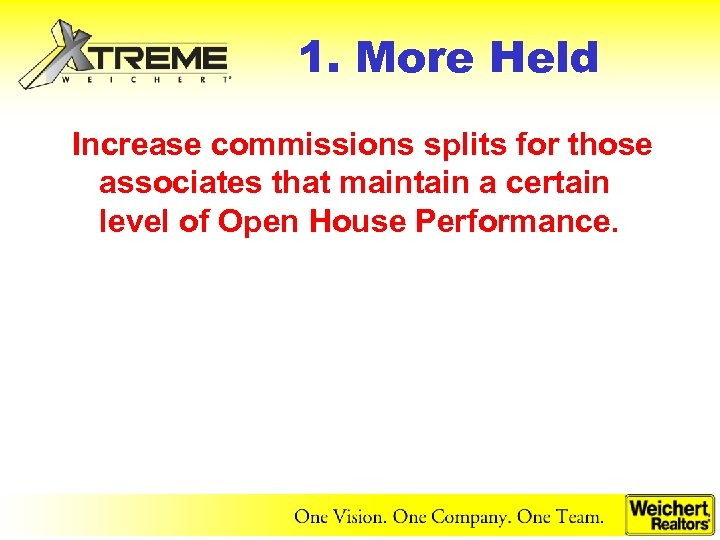 1. More Held Increase commissions splits for those associates that maintain a certain level
