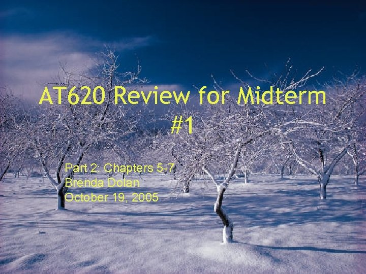 AT 620 Review for Midterm #1 Part 2: Chapters 5 -7 Brenda Dolan October