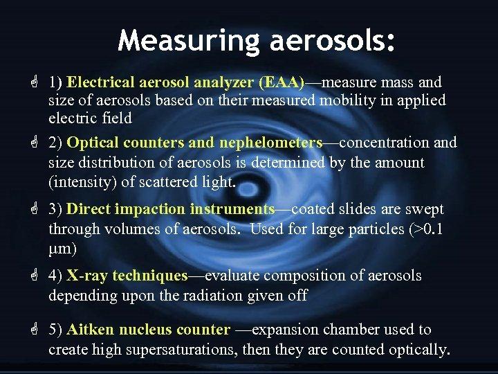 Measuring aerosols: G 1) Electrical aerosol analyzer (EAA)—measure mass and size of aerosols based