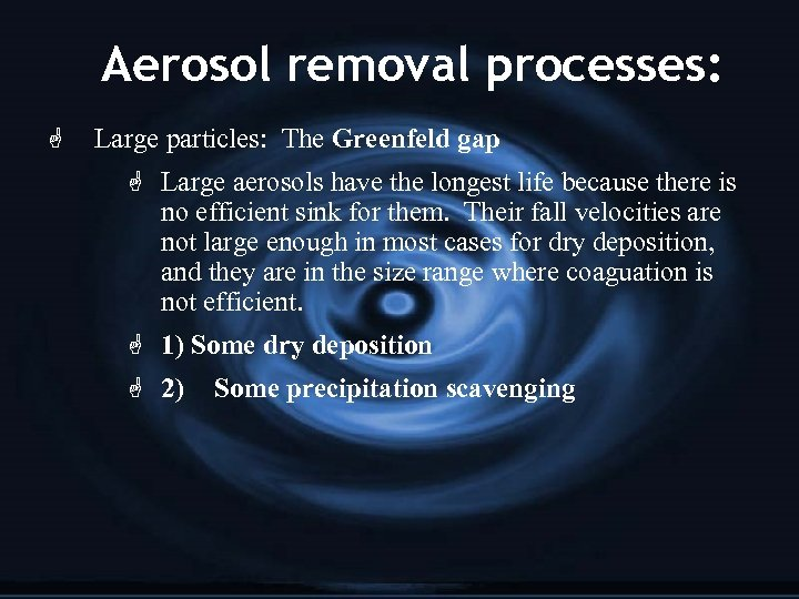 Aerosol removal processes: G Large particles: The Greenfeld gap G Large aerosols have the