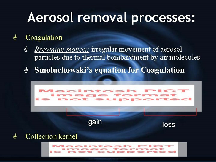 Aerosol removal processes: G Coagulation G Brownian motion: irregular movement of aerosol particles due