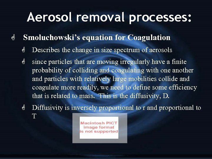 Aerosol removal processes: G Smoluchowski's equation for Coagulation G Describes the change in size