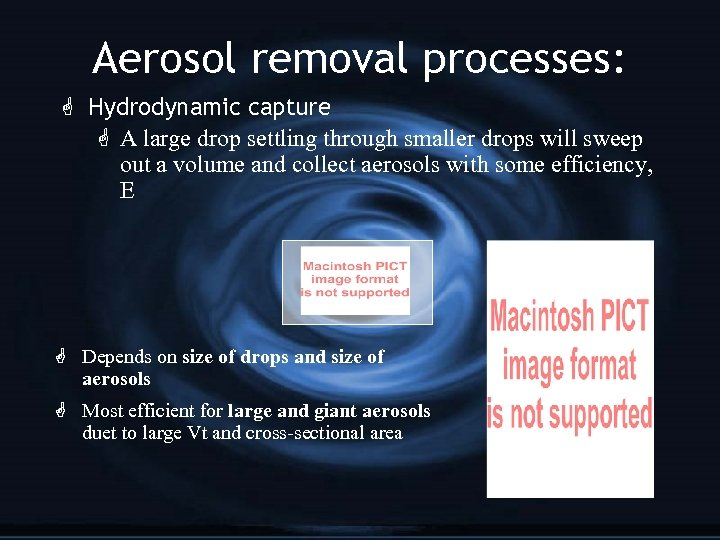Aerosol removal processes: G Hydrodynamic capture G A large drop settling through smaller drops
