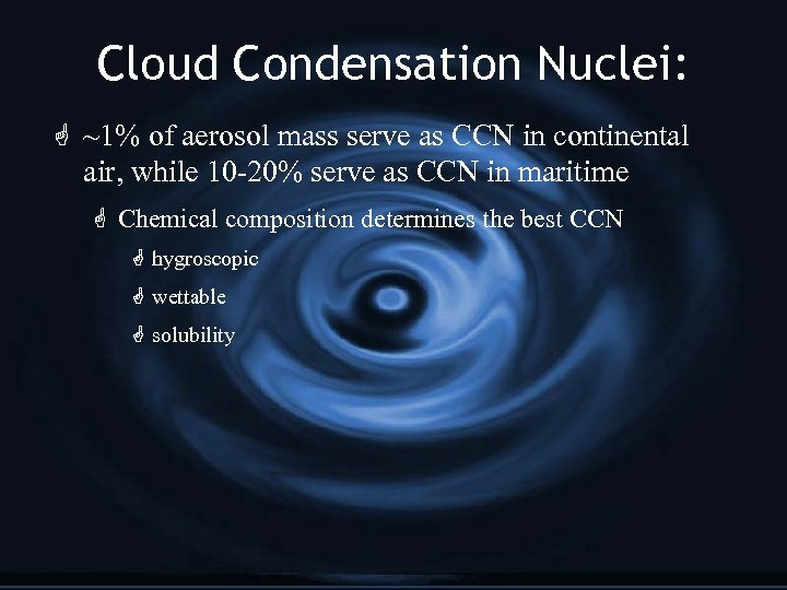 Cloud Condensation Nuclei: G ~1% of aerosol mass serve as CCN in continental air,