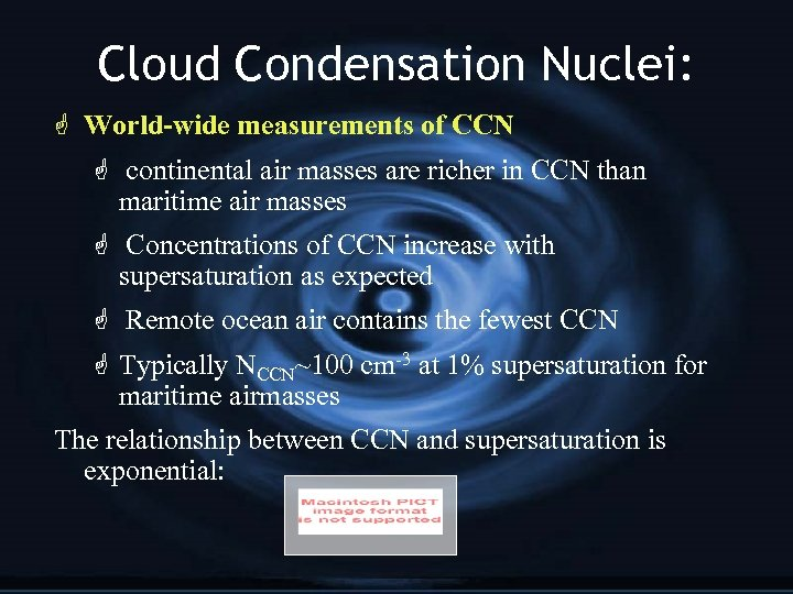 Cloud Condensation Nuclei: G World-wide measurements of CCN G continental air masses are richer