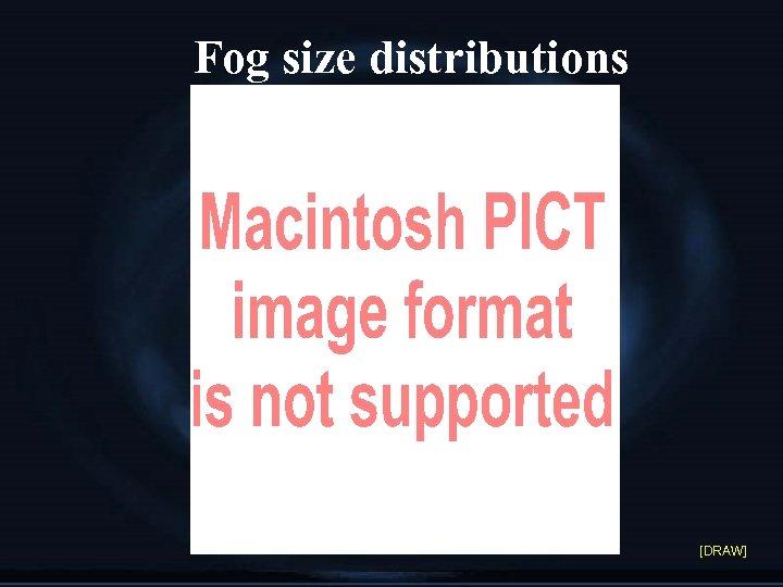 Fog size distributions [DRAW]