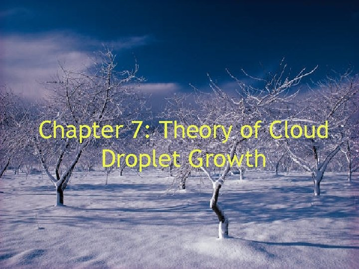 Chapter 7: Theory of Cloud Droplet Growth