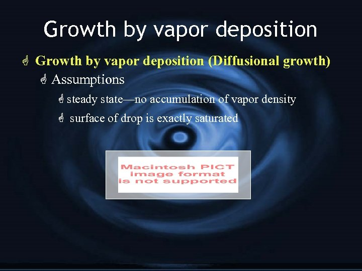 Growth by vapor deposition G Growth by vapor deposition (Diffusional growth) G Assumptions G
