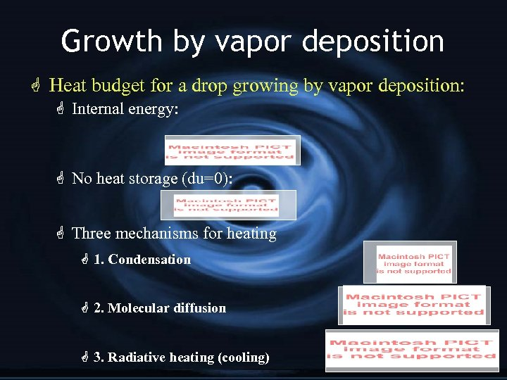 Growth by vapor deposition G Heat budget for a drop growing by vapor deposition: