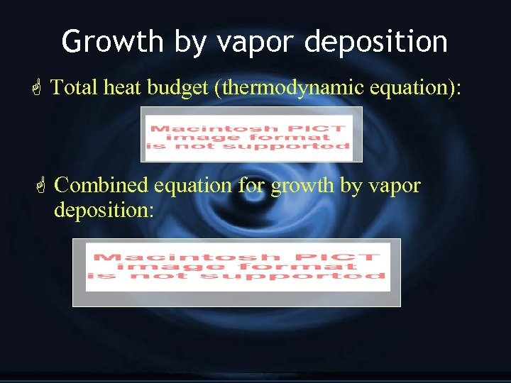 Growth by vapor deposition G Total heat budget (thermodynamic equation): G Combined equation for