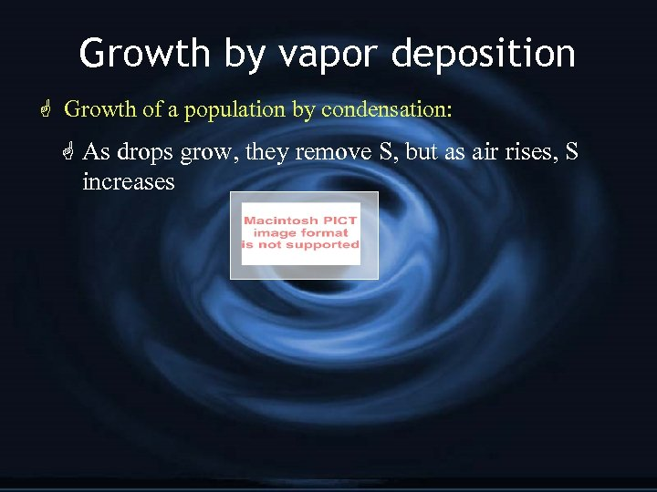 Growth by vapor deposition G Growth of a population by condensation: G As drops