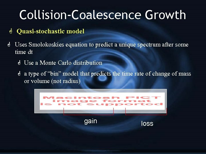 Collision-Coalescence Growth G Quasi-stochastic model G Uses Smolokoskies equation to predict a unique spectrum