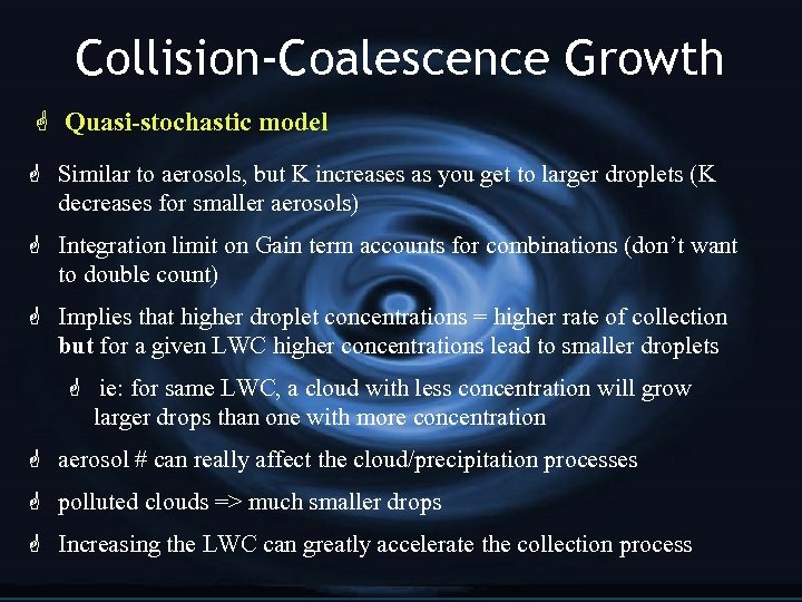 Collision-Coalescence Growth G Quasi-stochastic model G Similar to aerosols, but K increases as you