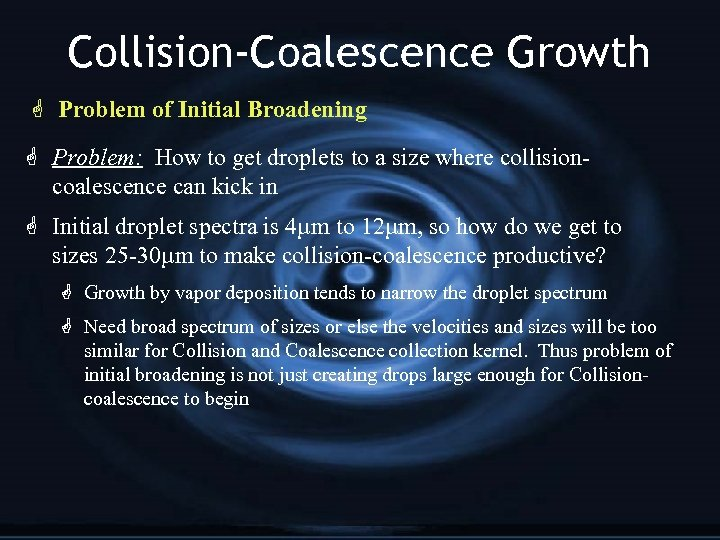 Collision-Coalescence Growth G Problem of Initial Broadening G Problem: How to get droplets to