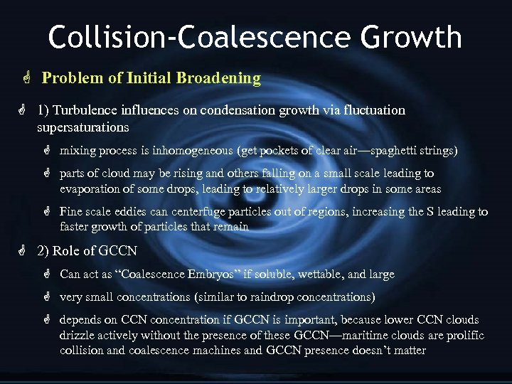 Collision-Coalescence Growth G Problem of Initial Broadening G 1) Turbulence influences on condensation growth