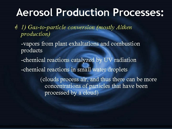 Aerosol Production Processes: G 1) Gas-to-particle conversion (mostly Aitken production) -vapors from plant exhaltations