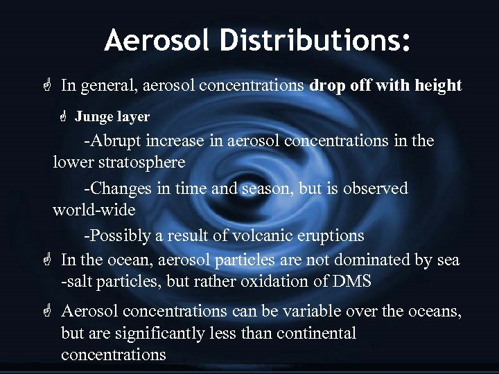 Aerosol Distributions: G In general, aerosol concentrations drop off with height G Junge layer