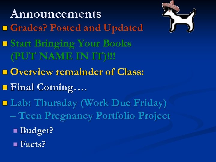 Announcements n Grades? Posted and Updated n Start Bringing Your Books (PUT NAME IN