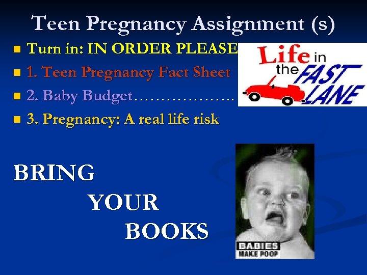 Teen Pregnancy Assignment (s) Turn in: IN ORDER PLEASE n 1. Teen Pregnancy Fact