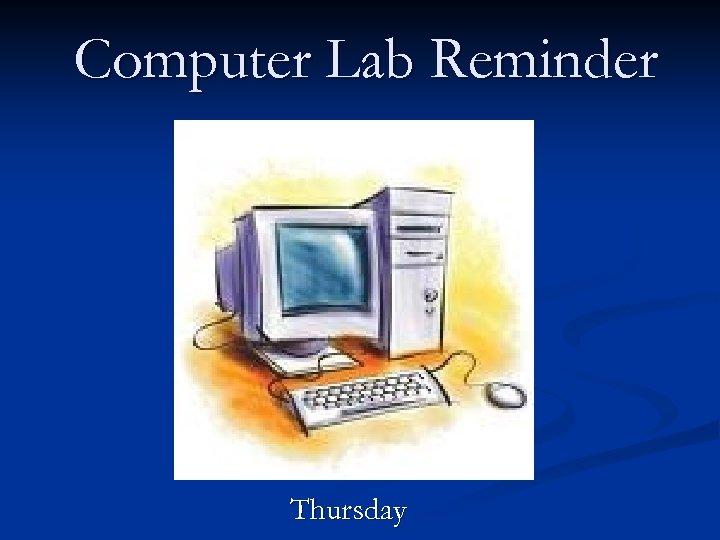 Computer Lab Reminder Thursday