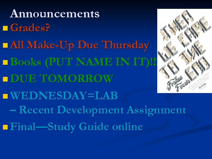 Announcements n Grades? n All Make-Up Due Thursday n Books (PUT NAME IN IT)!!!