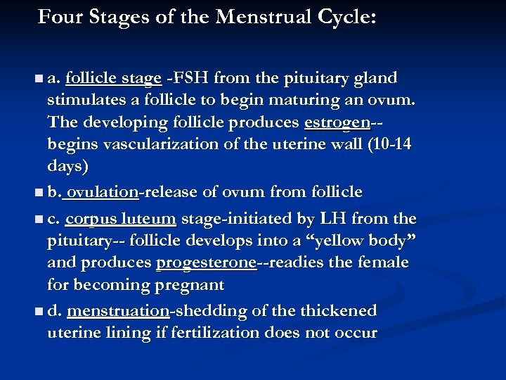 Four Stages of the Menstrual Cycle: n a. follicle stage -FSH from the pituitary