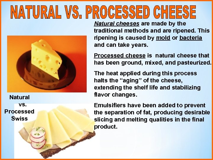 Natural cheeses are made by the traditional methods and are ripened. This ripening is
