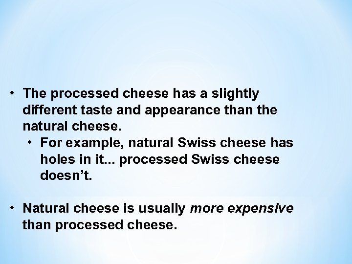 • The processed cheese has a slightly different taste and appearance than the