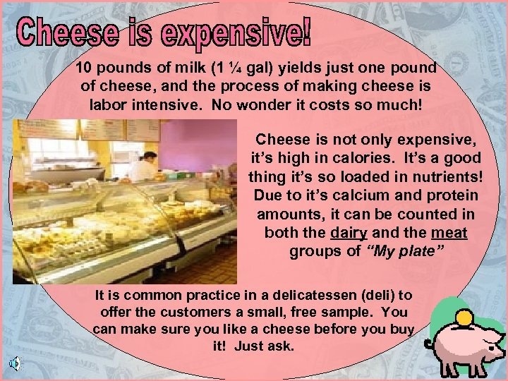 10 pounds of milk (1 ¼ gal) yields just one pound of cheese, and