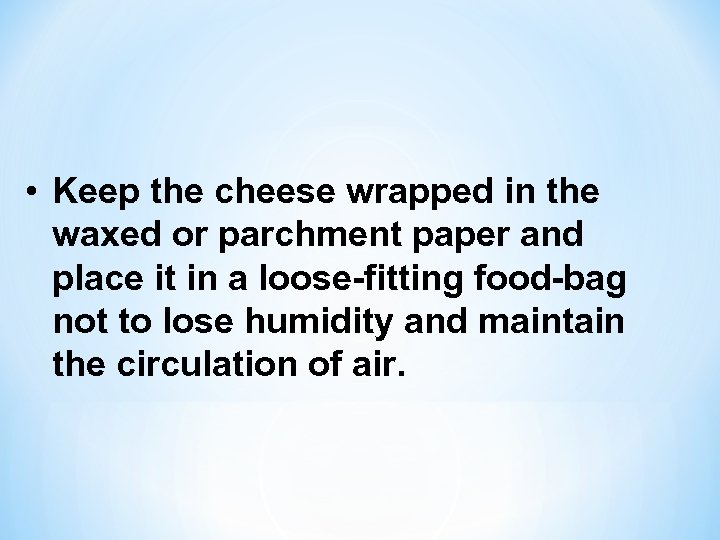 • Keep the cheese wrapped in the waxed or parchment paper and place