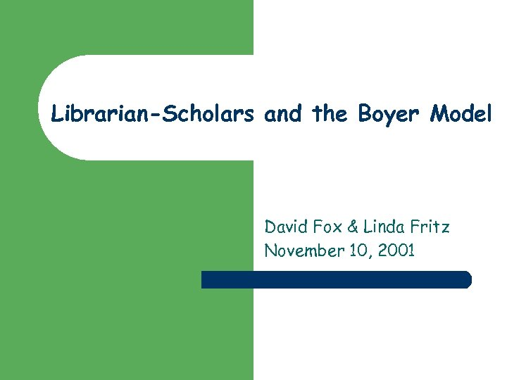 Librarian-Scholars and the Boyer Model David Fox & Linda Fritz November 10, 2001