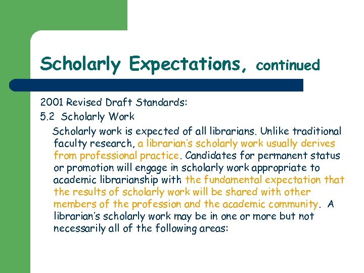 Scholarly Expectations, continued 2001 Revised Draft Standards: 5. 2 Scholarly Work Scholarly work is