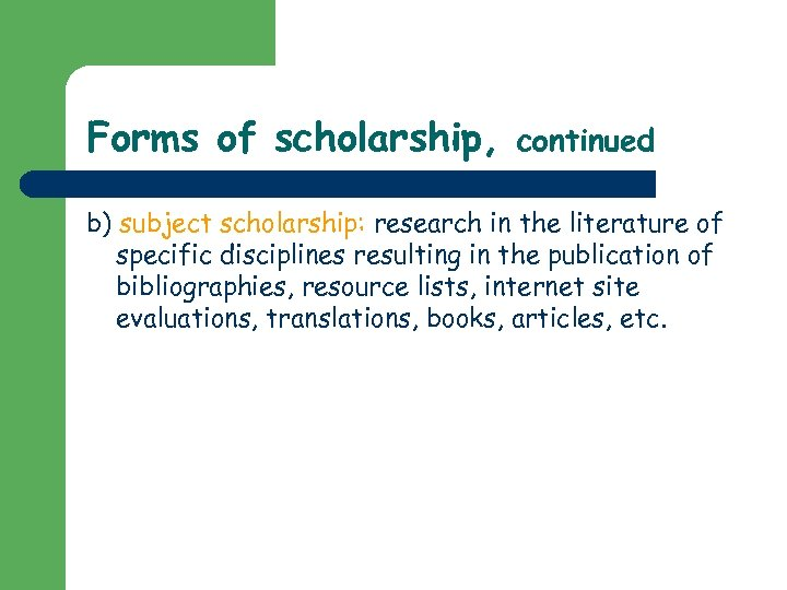 Forms of scholarship, continued b) subject scholarship: research in the literature of specific disciplines