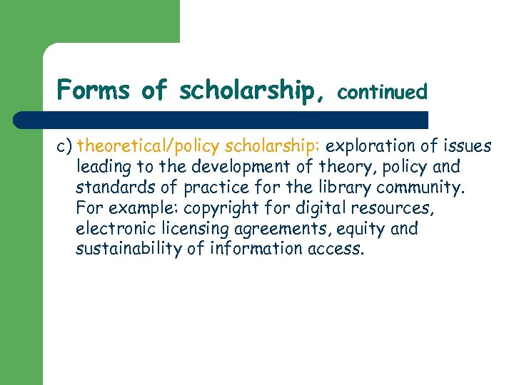 Forms of scholarship, continued c) theoretical/policy scholarship: exploration of issues leading to the development