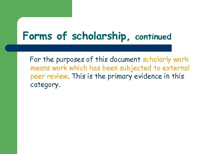 Forms of scholarship, continued For the purposes of this document scholarly work means work