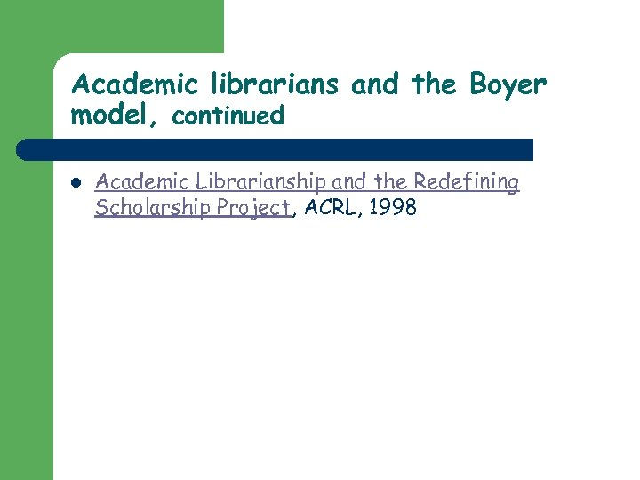 Academic librarians and the Boyer model, continued l Academic Librarianship and the Redefining Scholarship